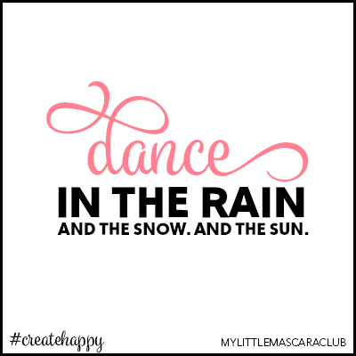 Dance in the rain. And the snow. And the sun